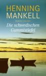 Henning Mankell - Die Schwedischen Gummistiefel