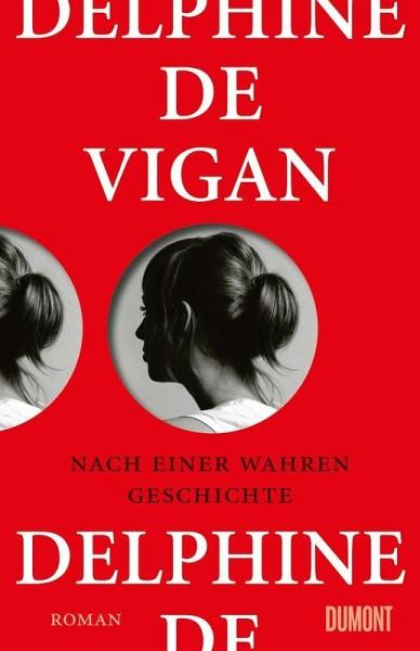 Delphine de Vigan - Nach einer wahren Geschichte