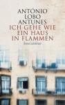 Antonio Lobo Antunes - Ich gehe wie ein Haus in Flammen