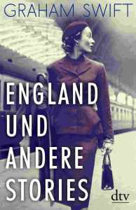 Graham Swift - England und andere Stories