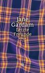 Jane Gardam - Letzte Freunde