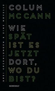 Colum McCann - Wie spät ist es jetzt dort wo du bist