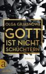 Olga Grjasnowa - Gott ist nicht schüchtern