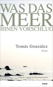 Tomás González Was das Meer ihnen vorschlug