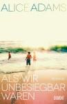 Alice Adams - Als wir unbesiegbar waren