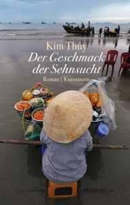 Kim Thúy - Der Geschmack der Sehnsucht