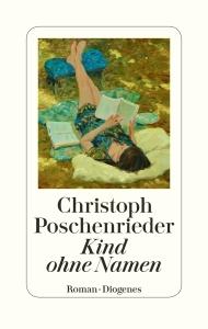 Christoph Poschenrieder - Kind ohne Namen