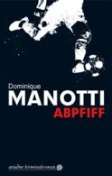 Dominique Manotti - Abpfiff