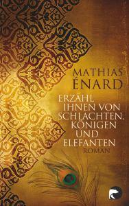 Mathias Énard - Erzähl ihnen von Schlachten, Königen und Elefanten