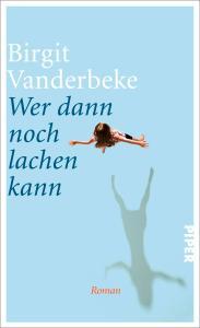 Birgit Vanderbeke - Wer dann noch lachen kann