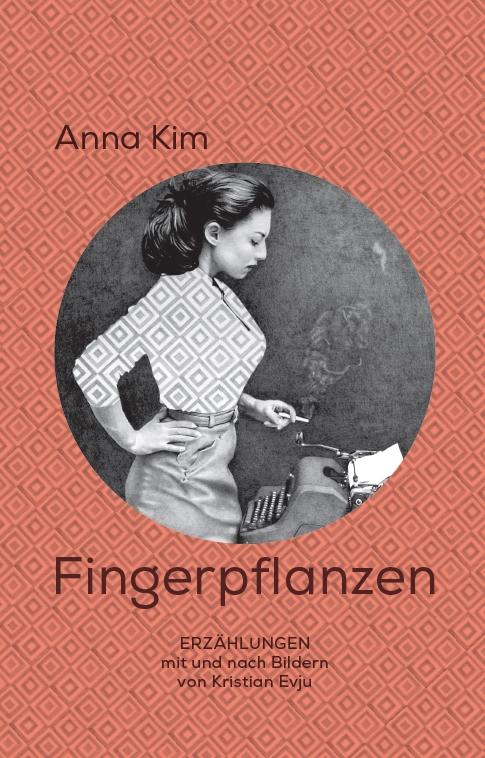 Anna Kim –Fingerpflanzen