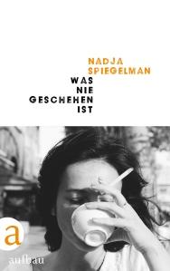 Nadja Spiegelman Was nie geschehen ist