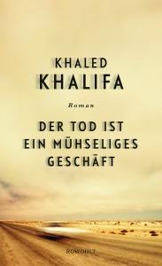 Khaled Khalifa Der Tod ist ein mühseliges Geschäft