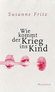 Susanne Fritz Wie kommt der Krieg ins Kind
