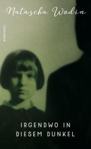Natascha Wodin - Irgendwo in diesem Dunkel
