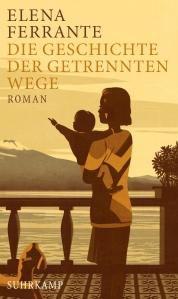 Elena Ferrante - Die Geschichte der getrennten Wege - Neapolitanische Saga Teil 3