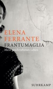 Elena Ferrante -Frantumaglia - Mein geschriebenes Leben