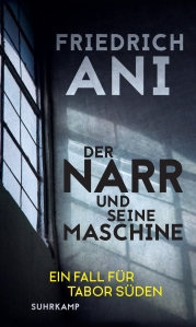 Friedrich Ani - Der Narr und seine Maschine