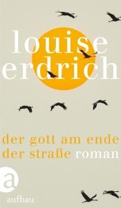 Louise Erdrich - Der Gott am Ende der Straße