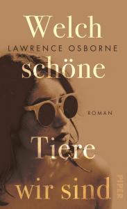 Lawrence Osborne - Welch schöne Tiere wir sind