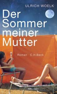 Ulrich Woelk - Der Sommer meiner Mutter