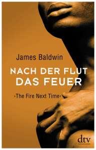 James Baldwin - Nach der Flut das Feuer