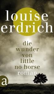 Louise Erdrich - Die Wunder von Little No Horse